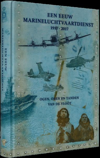 Een Eeuw Marineluchtvaartdienst 1917-2017 - Ogen, oren & tanden van de Vloot